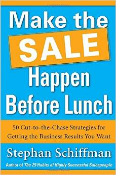 Make the Sale Happen Before Lunch – by Stephan Schiffman